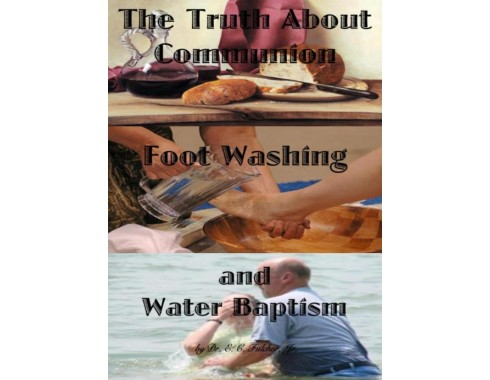 The Truth About Communion, Foot Wash, and Water Baptism